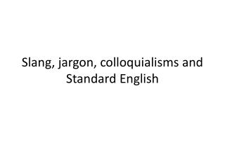 Slang, jargon, colloquialisms and Standard English