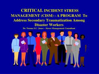 Dr. Norma Jones  Stress Manager-CISM Program FEMA � VA-NPSC Telephone 540-686-4004