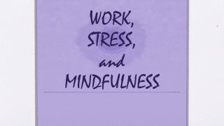 WORK, STRESS, and MINDFULNESS