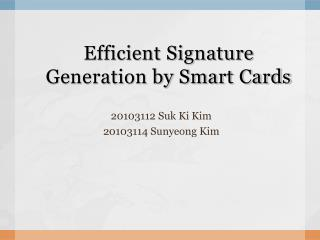 Eff i cient  Signature Generation by Smart Cards