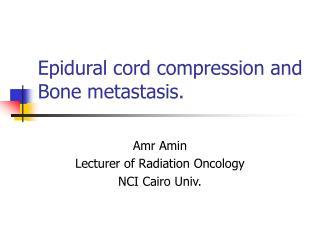 Epidural cord compression and Bone metastasis.