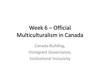 Week 6  – Official Multiculturalism in Canada