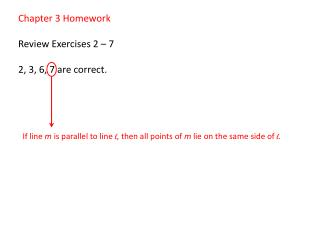 Chapter 3 Homework Review Exercises 2 – 7  2, 3, 6, 7 are correct.
