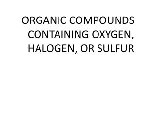 ORGANIC COMPOUNDS CONTAINING OXYGEN, HALOGEN, OR SULFUR