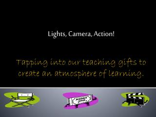 Tapping into our teaching gifts to create an atmosphere of learning.