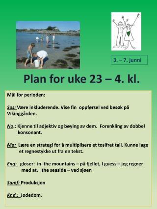 Mål for perioden: Sos:  Være inkluderende. Vise fin  oppførsel ved besøk på Vikinggården.