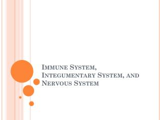 Immune System, Integumentary System, and Nervous System