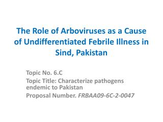 The Role of  Arboviruses  as a Cause of Undifferentiated Febrile Illness in Sind,  Pakistan