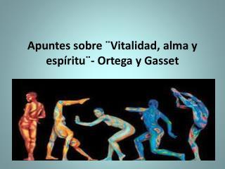 Apuntes sobre  ¨Vitalidad , alma y  espíritu¨-  Ortega y Gasset