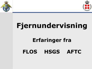 Fjernundervisning Erfaringer fra FLOS    HSGS    AFTC