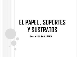 EL PAPEL , SOPORTES Y SUSTRATOS