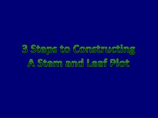 3  Steps to Constructing A Stem and Leaf Plot