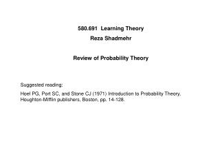 580.691  Learning Theory Reza Shadmehr  Review of Probability Theory   Suggested reading:  Hoel PG, Port SC, and Stone C