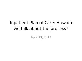 Inpatient Plan of Care: How do we talk about the process?