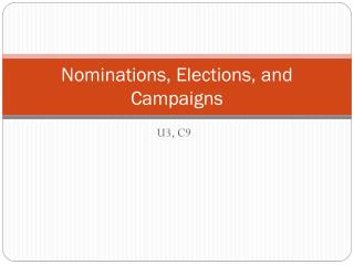 Nominations, Elections, and Campaigns