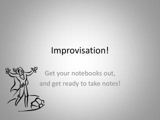 Improvisation!