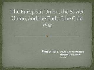 The European Union, the Soviet Union, and the End of the Cold War