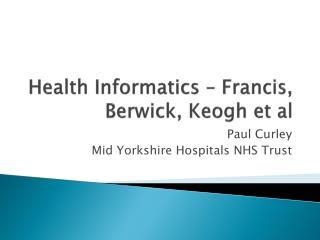 Health Informatics � Francis, Berwick, Keogh et al