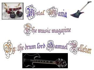 The music magazine By: the drum lord Samuel Pelletier