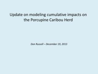 Update on modeling cumulative impacts on the Porcupine Caribou Herd