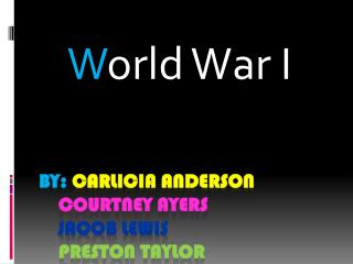 By:  carlicia anderson courtney ayers    Jacob Lewis Preston Taylor