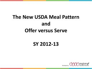 The New USDA Meal Pattern and Offer versus Serve SY 2012-13