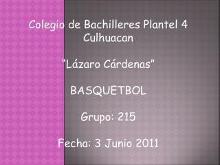 """Colegio de Bachilleres Plantel 4  Culhuacan """"Lázaro Cárdenas"""" BASQUETBOL Grupo: 215"""