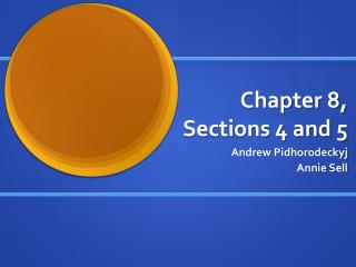 Chapter 8, Sections 4 and 5