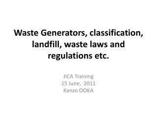 Waste Generators, classification, landfill, waste laws and  regulations  etc.