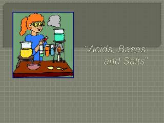 """ Acids, Bases, and Salts """