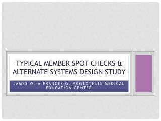 TYPICAL member spot checks & alternate systems design study