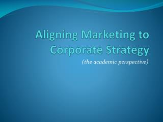 Aligning Marketing to Corporate Strategy