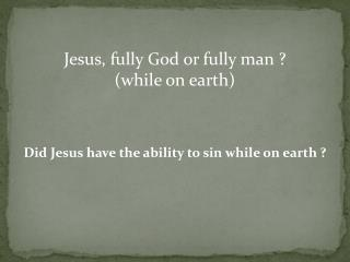 Jesus, fully God or fully man ? (while on earth)