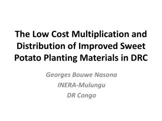 The  Low Cost  Multiplication and Distribution of Improved Sweet Potato Planting Materials in DRC