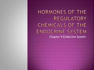 Hormones of the regulatory chemicals of the endocrine system