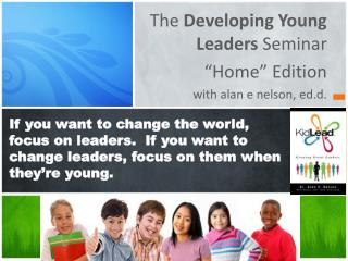 "The  Developing Young Leaders  Seminar ""Home"" Edition w ith  alan  e nelson,  ed.d ."