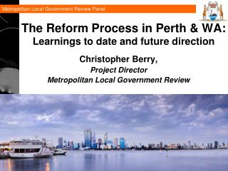 The Reform Process in Perth & WA: Learnings to date and future direction