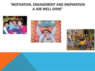 """Motivation, engagement and inspiration a job well done """