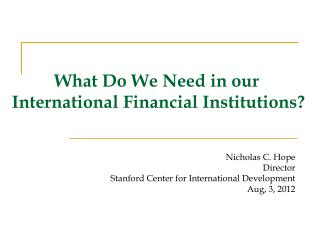 What Do We Need in our  International Financial Institutions?