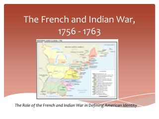 The French and Indian War, 1756 - 1763