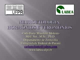 Neuroetologia , hormônios e  feromônios