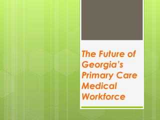 The  Future of Georgia�s Primary Care Medical Workforce