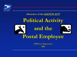 Overview of the  HATCH ACT : Political Activity  and the  Postal Employee USPS Law Department 2004