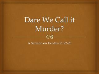 Dare We Call it Murder?