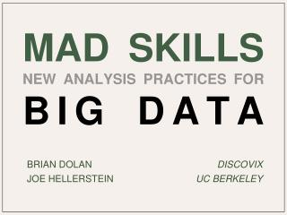 MAD Skills New Analysis Practices for  Big Data