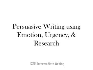 Persuasive Writing using Emotion, Urgency, & Research
