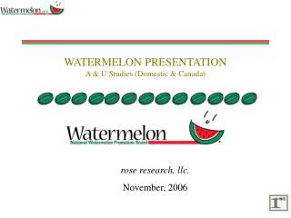 WATERMELON PRESENTATION A & U Studies (Domestic & Canada)