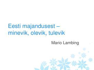Eesti majandusest –  minevik, olevik, tulevik