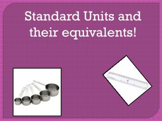 Standard Units and their equivalents!