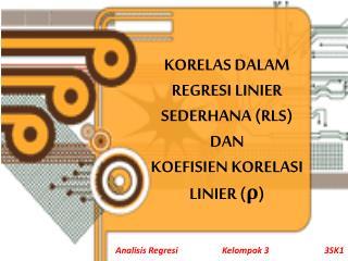 KORELAS DALAM REGRESI LINIER SEDERHANA (RLS) DAN  KOEFISIEN KORELASI LINIER ( ρ )